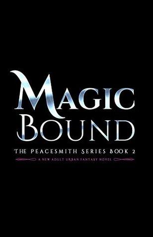 Magic Bound: The Peacesmith Series Book 2, A New Adult Urban Fantasy Novel