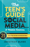 The Teen's Guide to Social Media... and Mobile Devices by Jonathan McKee