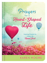 "Prayers for a Heart-Shaped Life: Inspiring Prayers for Living Life ""Heart First"""