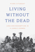 Living without the Dead: Lo...