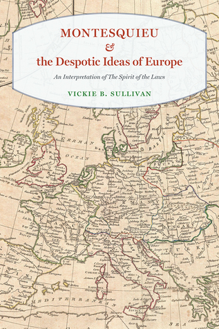 "Montesquieu and the Despotic Ideas of Europe: An Interpretation of ""The Spirit of the Laws"""