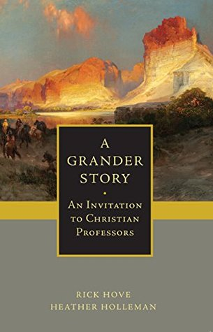 A Grander Story: An Invitation to Christian Professors