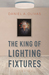 The King of Lighting Fixtures by Daniel A Olivas