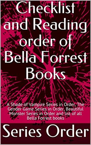Bella Forrest Books Checklist and Reading Order: A Shade of Vampire Series in Order, The Gender Game Series in Order, Beautiful Monster Series in Order and list of all Bella Forrest books