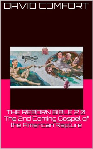 THE REBORN BIBLE 2.0: The 2nd Coming Gospel of the American Rapture