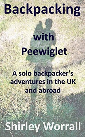 Backpacking with Peewiglet: A solo backpacker's adventures in the UK and abroad