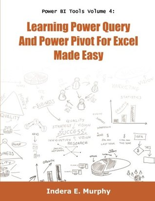Power BI Tools Volume 4: Learning Power Query And Power Pivot For Excel Made Easy