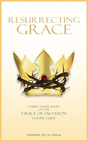 Resurrecting Grace, Leader Guide: A Bible Study Series on the Grace of Salvation