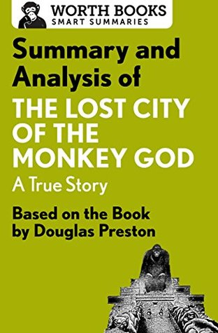 Summary and Analysis of The Lost City of the Monkey God: A True Story: Based on the Book by Douglas Preston