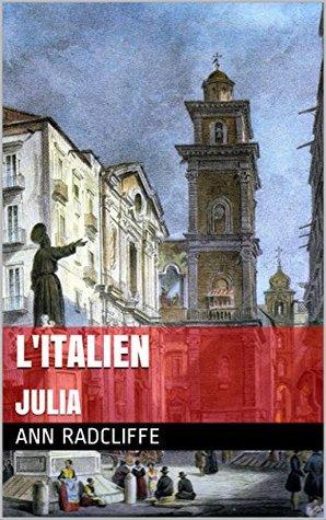 L'Italien ou Le Confessionnal des pénitents noirs: Suivi par Julia ou les souterrains du château des Mazzini