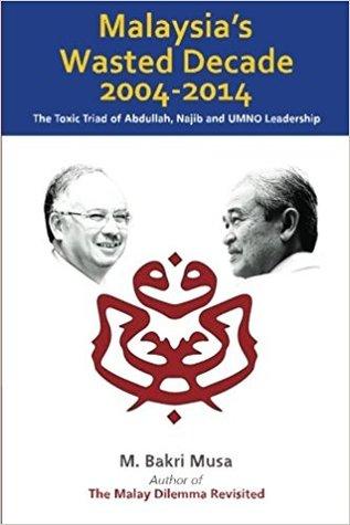 Malaysia's Wasted Decade 2004-2014 by M. Bakri Musa