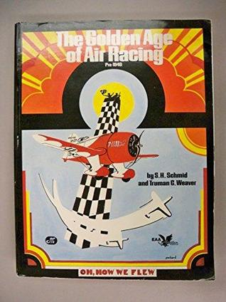 The Golden Age of Air Racing: Pre-1940 (Eaa Historical Series)