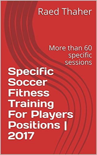 Specific Soccer Fitness Training For Players Positions | 2017: More than 60 specific sessions