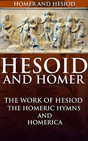 Hesoid and Homer: The Work of Hesiod, the Homeric Hymns and Homerica