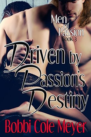 Driven by Passion's Destiny (Men of Passion Book 3)