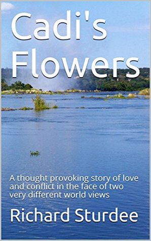 Cadi's Flowers: A thought provoking story of love and conflict in the face of two very different world views