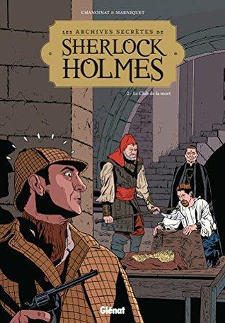 Les Archives secrètes de Sherlock Holmes - Tome 02 NE : Le club de la mort