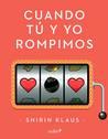 Cuando tú y yo rompimos by Shirin Klaus