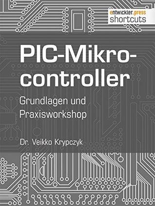 PIC-Mikrocontroller: Grundlagen und Praxisworkshop (shortcuts 135)