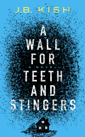A Wall for Teeth and Stingers by J.B. Kish