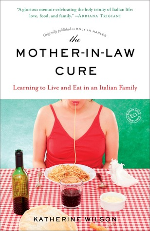 The Mother-In-Law Cure (Originally Published as Only in Naples): Learning to Live and Eat in an Italian Family
