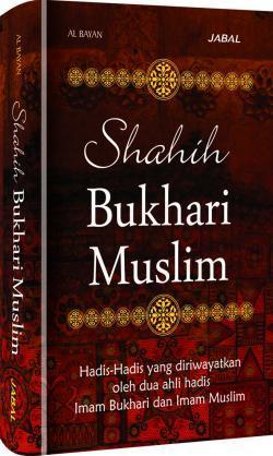 Shahih Bukhari Muslim (Hadis-hadis yang diriwayatkan oleh 2 ahli hadis Imam Bukhari & Imam Muslim)
