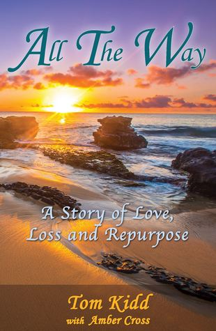 All the Way: A Story of Love, Loss and Repurpose
