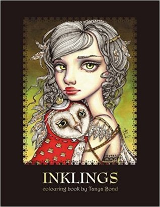 Inklings Colouring Book by Tanya Bond: Coloring Book for Adults & Children, Featuring 24 Single Sided Fantasy Art Illustrations by Tanya Bond. in This Book You Will Find Fairies, Pixies & Mermaids with Their Companions - Dragons, Owls, Cats, Bunnies, B...