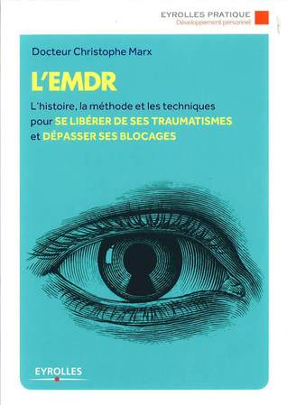 L'EMDR : L'histoire, la méthode et les techniques pour se libérer de ses traumatismes et dépasser ses blocages