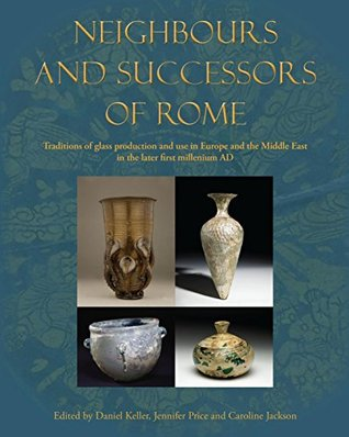 Neighbours and Successors of Rome: Traditions of Glass Production and use in Europe and the Middle East in the Later 1st Millennium AD