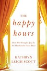 The Happy Hours: How We Brought Joy to My Husband's Final Days