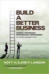 Build a Better Business by Hoyt H. Larison