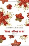 Was alles war by Annette Mingels