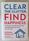 Clear the Clutter, Find Happiness: One-Minute Tips for Decluttering and Refreshing Your Home and Your Life