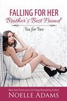 Falling for her Brother's Best Friend (Tea for Two, #1)