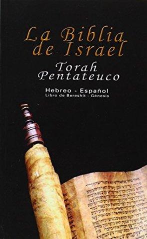La Biblia de Israel: Torah Pentateuco: Hebreo - Español : Libro de Bereshít - Génesis