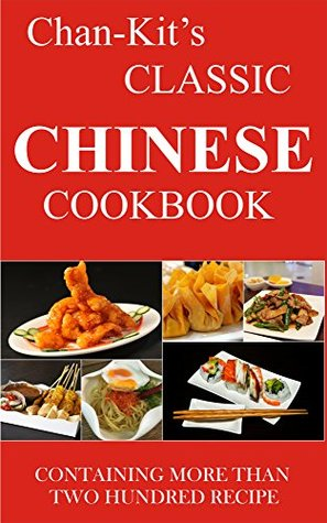 CHAN-KIT'S CLASSIC CHINESE COOKBOOK: OVER 200 CHINESE RECIPE