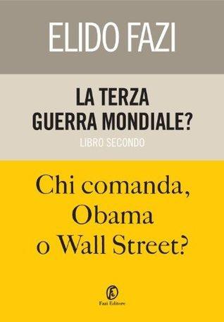 La terza guerra mondiale?: Chi comanda, Obama o Wall Street?