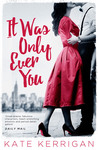 It Was Only Ever You by Kate Kerrigan