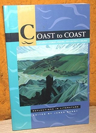Coast to coast: Canadian stories, poetry, non-fiction & drama, reflections in literature