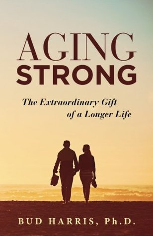 Aging Strong: The Extraordinary Gift of a Longer Life