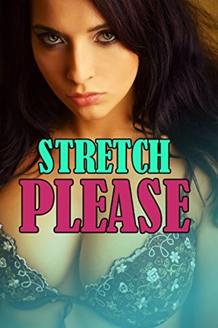 EROTICA: STRETCH PLEASE, TOO MANY AGGRESSIVE MEN, GROUPS, MMFM MMFM, FIRST TIMERS