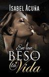 En un beso la vida by Isabel Acuña