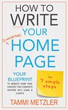 How to Write Your Irresistible Home Page in 7 Simple Steps: Your Blueprint to Website Home Page Content that Converts Visitors into Leads & Clients (How to Write... Book 3)