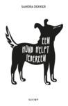 Een hond helpt iedereen by Sandra Dekker