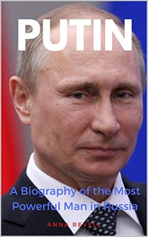 Putin: A Biography of the Most Powerful Man in Russia
