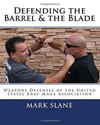 Defending the Barrel & the Blade: : Weapons Defenses of the United States Krav Maga Association