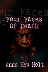Four Faces of Death by Anne Haw Holt