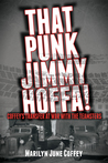 That Punk Jimmy Hoffa! Coffey's Transfer at War with the Team... by Marilyn June Coffey