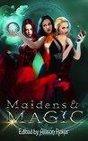 Maidens & Magic by Allison Reker